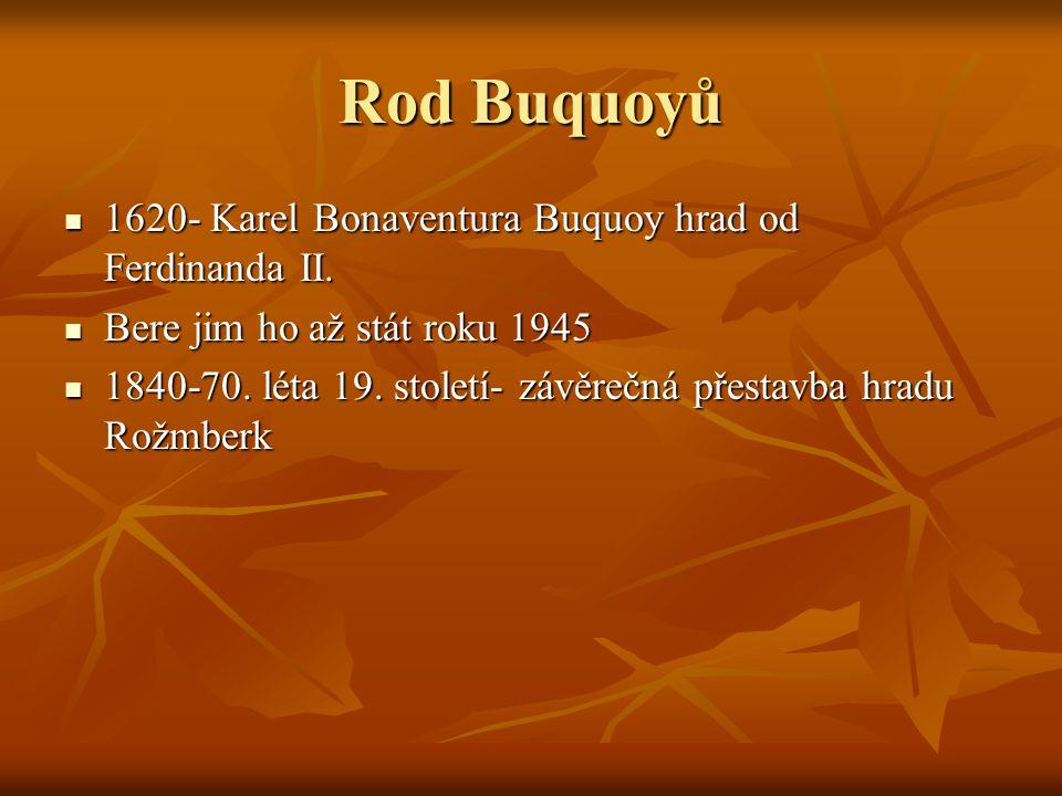 Rod Buquoyů 1620- Karel Bonaventura Buquoy hrad od Ferdinanda II. 1620- Karel Bonaventura Buquoy hrad od Ferdinanda II. Bere jim ho až stát roku 1945