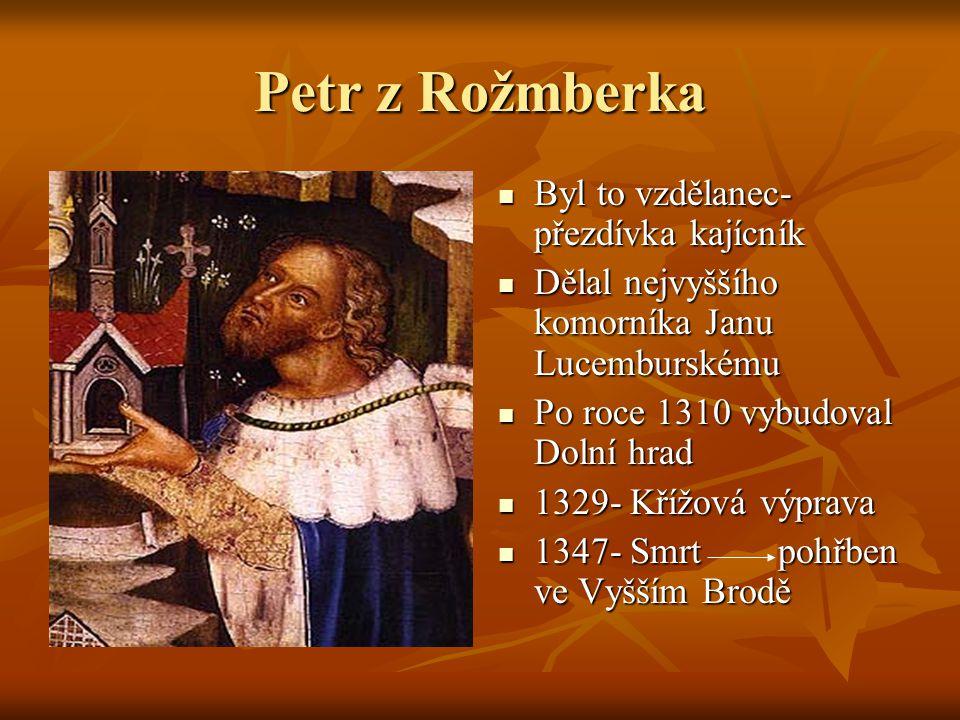 Petr z Rožmberka Byl to vzdělanec- přezdívka kajícník Byl to vzdělanec- přezdívka kajícník Dělal nejvyššího komorníka Janu Lucemburskému Dělal nejvyšš