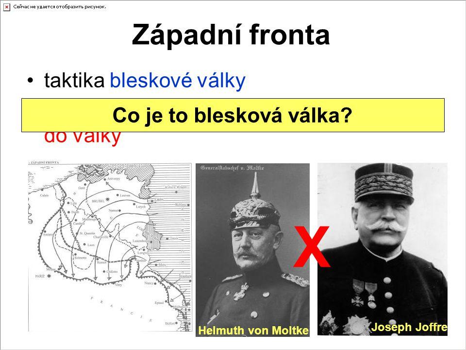 Západní fronta taktika bleskové války útok přes neutrální Belgii → vstup Británie do války Helmuth von Moltke Joseph Joffre X Co je to blesková válka?