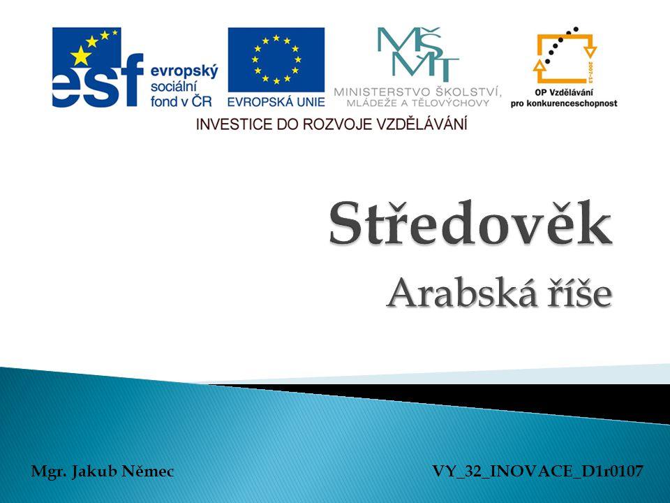 Arabská říše Mgr. Jakub NěmecVY_32_INOVACE_D1r0107