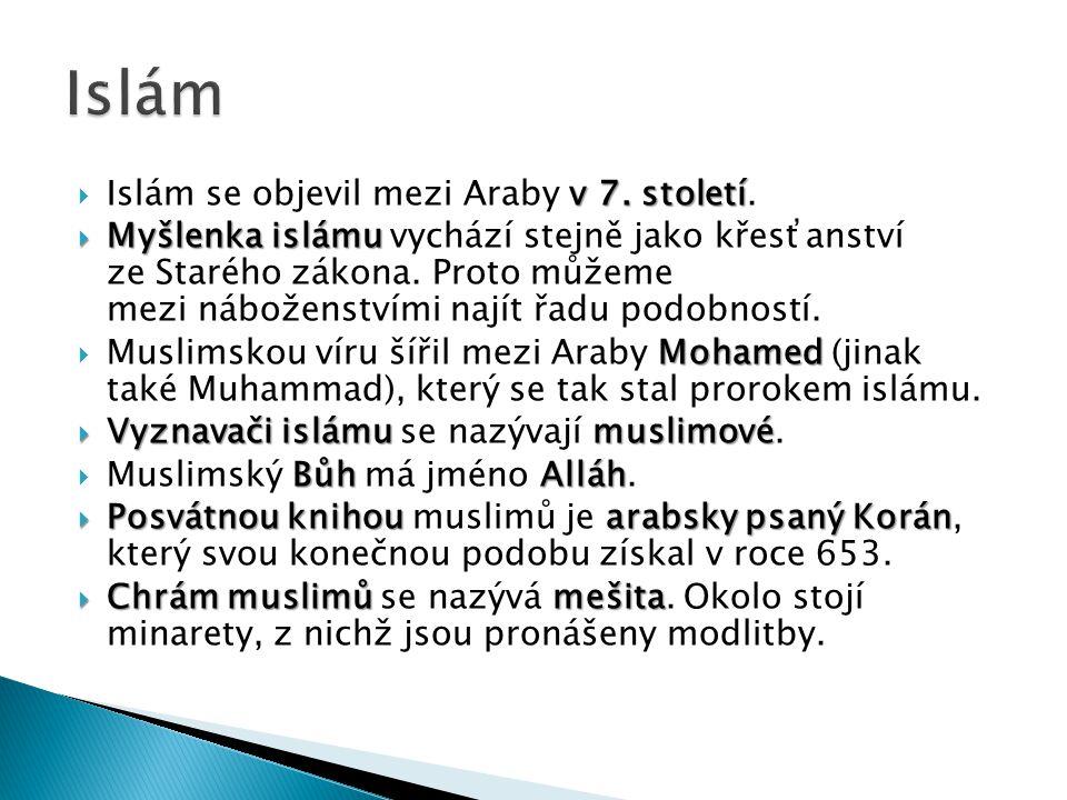 v 7. století  Islám se objevil mezi Araby v 7. století.  Myšlenka islámu  Myšlenka islámu vychází stejně jako křesťanství ze Starého zákona. Proto