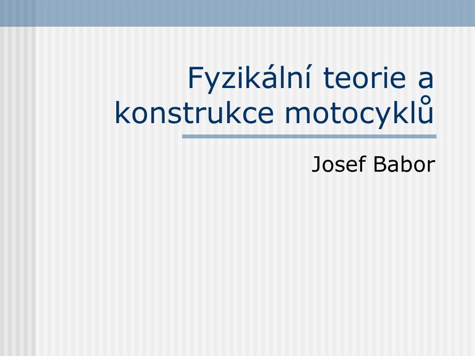 Fyzikální teorie a konstrukce motocyklů Josef Babor