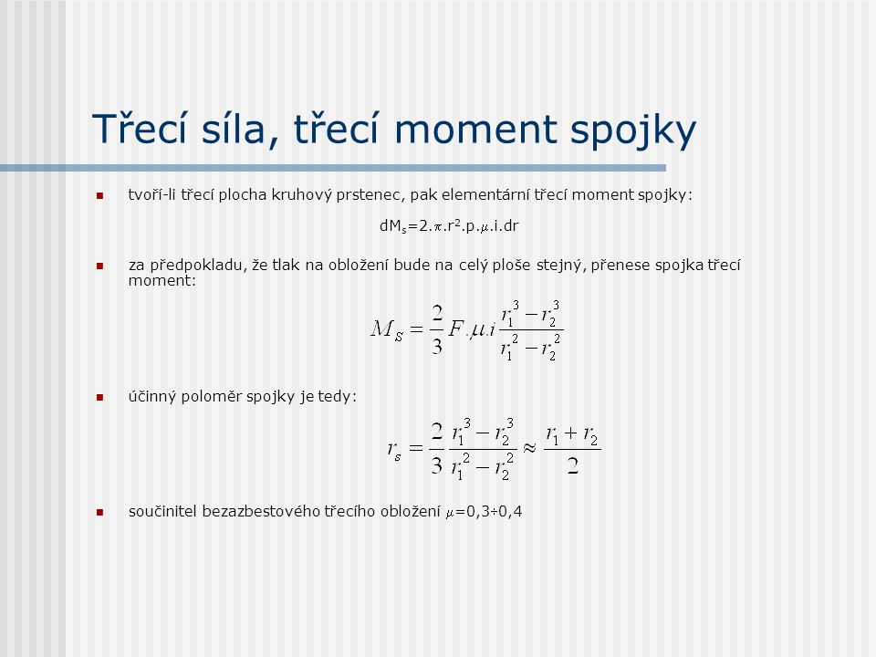 Třecí síla, třecí moment spojky tvoří-li třecí plocha kruhový prstenec, pak elementární třecí moment spojky: dM s =2..r 2.p..i.dr za předpokladu, že