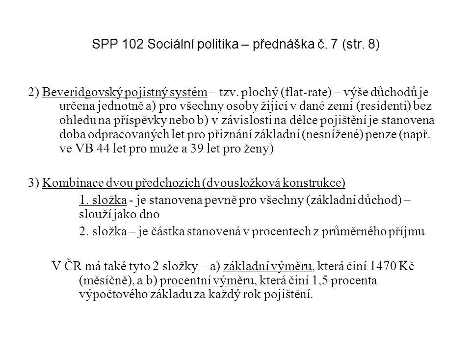 SPP 102 Sociální politika – přednáška č. 7 (str. 8) 2) Beveridgovský pojistný systém – tzv.