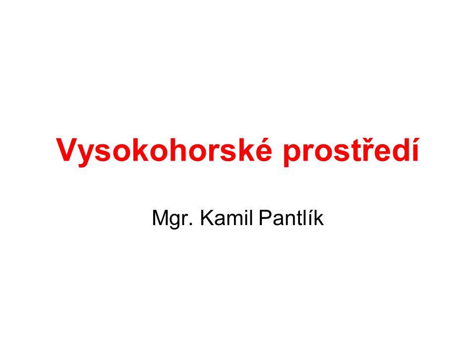 Vysokohorské prostředí Mgr. Kamil Pantlík