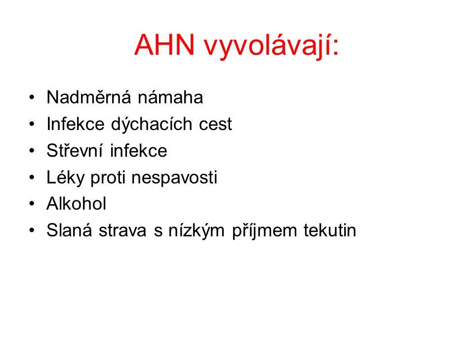 AHN vyvolávají: Nadměrná námaha Infekce dýchacích cest Střevní infekce Léky proti nespavosti Alkohol Slaná strava s nízkým příjmem tekutin