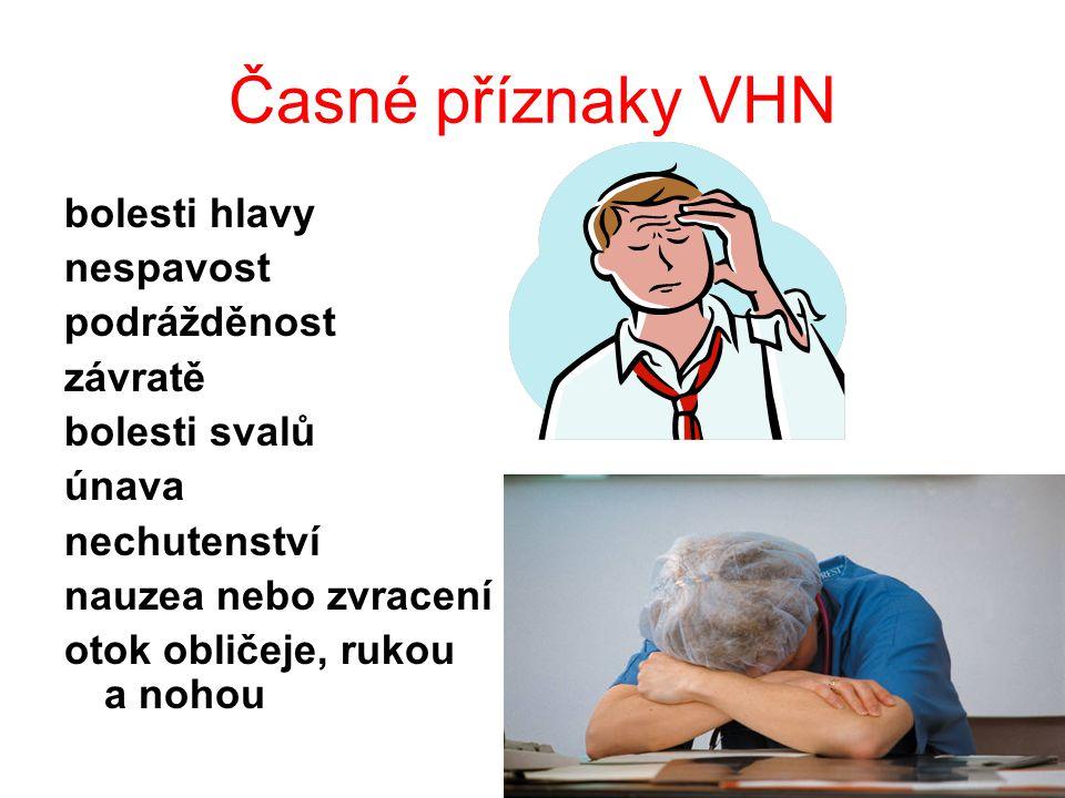 Časné příznaky VHN bolesti hlavy nespavost podrážděnost závratě bolesti svalů únava nechutenství nauzea nebo zvracení otok obličeje, rukou a nohou