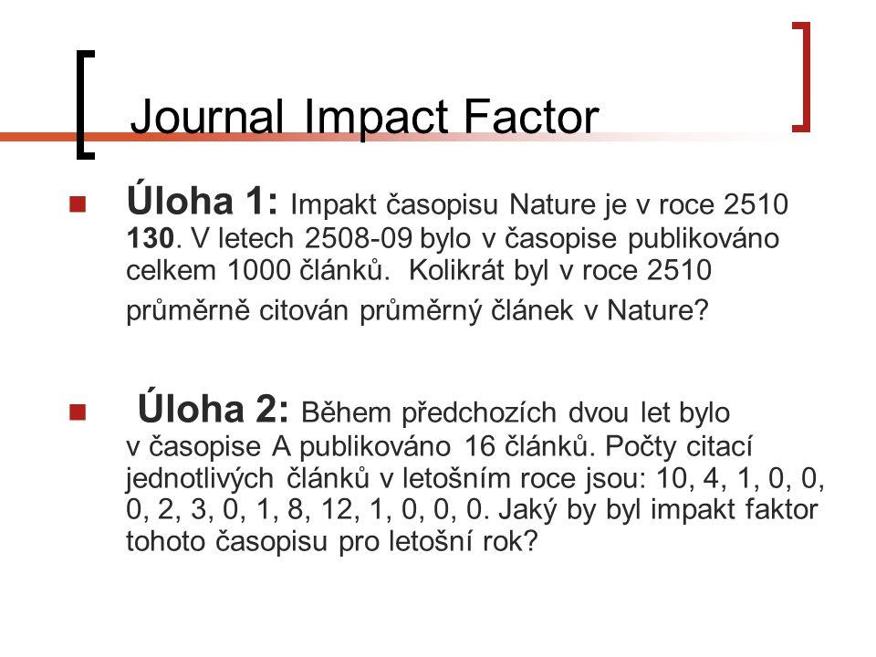 Journal Impact Factor Úloha 1: Impakt časopisu Nature je v roce 2510 130.