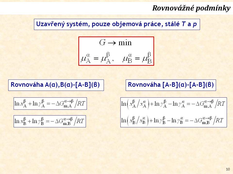 10 Rovnovážné podmínky Uzavřený systém, pouze objemová práce, stálé T a p Rovnováha A(α),B(α)-[A-B](β)Rovnováha [A-B](α)-[A-B](β)