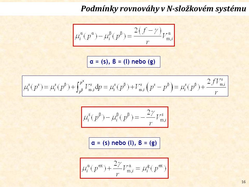 16 Podmínky rovnováhy v N-složkovém systému α = (s), β = (l) nebo (g) α = (s) nebo (l), β = (g)