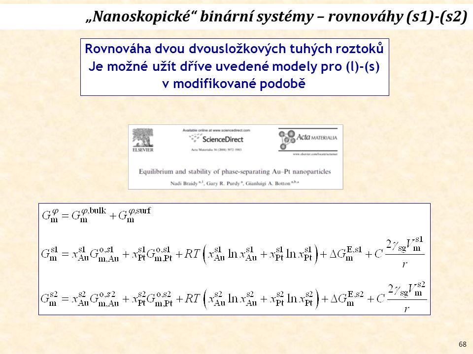 """68 """"Nanoskopické binární systémy – rovnováhy (s1)-(s2) Rovnováha dvou dvousložkových tuhých roztoků Je možné užít dříve uvedené modely pro (l)-(s) v modifikované podobě"""