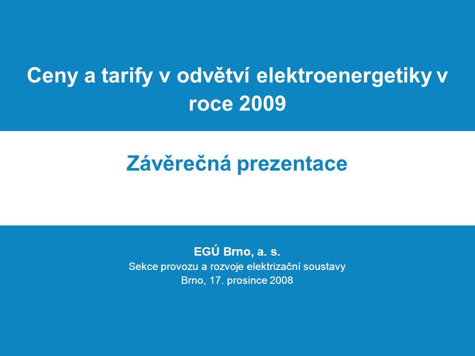 Ceny a tarify v odvětví elektroenergetiky v roce 2009 Závěrečná prezentace EGÚ Brno, a. s. Sekce provozu a rozvoje elektrizační soustavy Brno, 17. pro