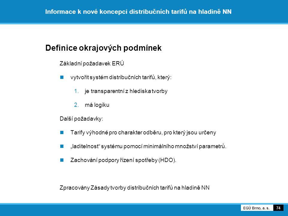 Informace k nové koncepci distribučních tarifů na hladině NN Definice okrajových podmínek Základní požadavek ERÚ vytvořit systém distribučních tarifů,