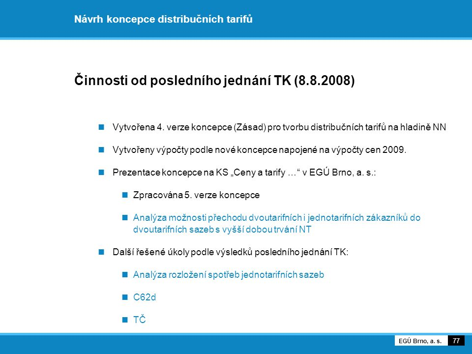 Návrh koncepce distribučních tarifů Činnosti od posledního jednání TK (8.8.2008) Vytvořena 4. verze koncepce (Zásad) pro tvorbu distribučních tarifů n