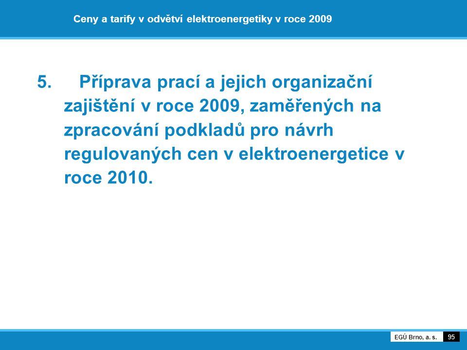 Ceny a tarify v odvětví elektroenergetiky v roce 2009 5. Příprava prací a jejich organizační zajištění v roce 2009, zaměřených na zpracování podkladů