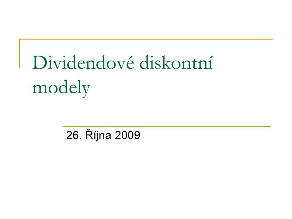 Jednostupňové dividendové diskontní modely Konstantní  Míra růstu dividendy Konečný model  Praktická využitelnost tohoto modelu je omezena na 1- 3 roky Růstem období držby klesá přesnsot