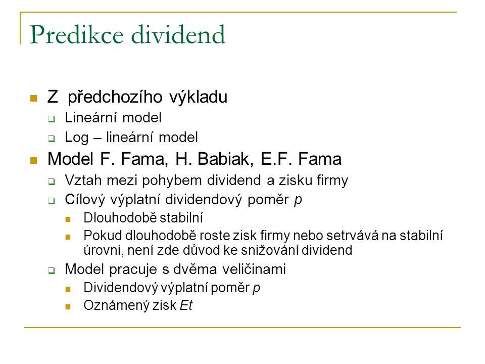 Predikce dividend Z předchozího výkladu  Lineární model  Log – lineární model Model F. Fama, H. Babiak, E.F. Fama  Vztah mezi pohybem dividend a zi