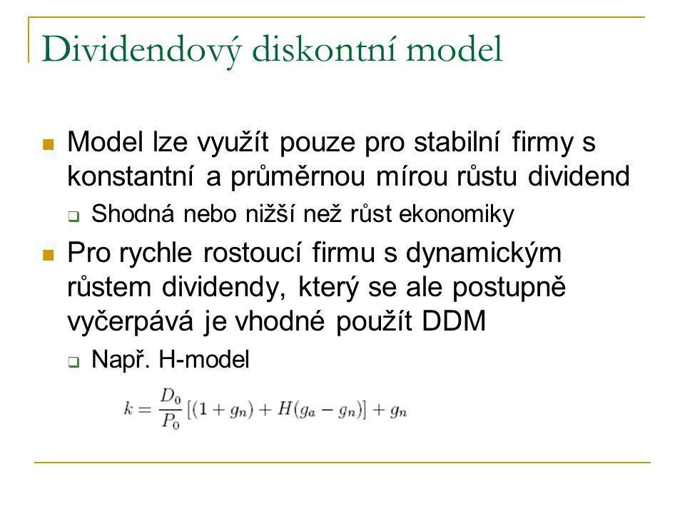 Dividendový diskontní model Model lze využít pouze pro stabilní firmy s konstantní a průměrnou mírou růstu dividend  Shodná nebo nižší než růst ekono