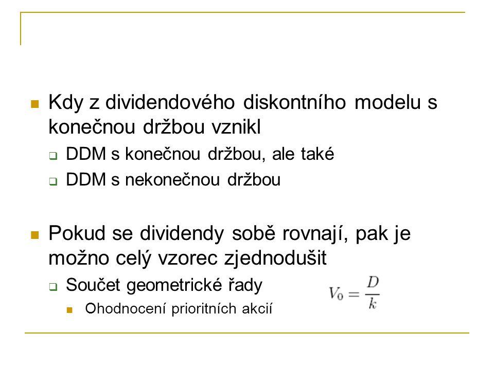Kdy z dividendového diskontního modelu s konečnou držbou vznikl  DDM s konečnou držbou, ale také  DDM s nekonečnou držbou Pokud se dividendy sobě ro