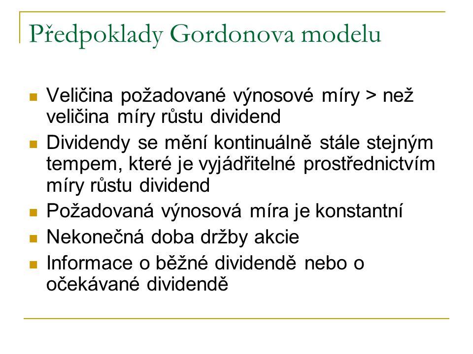 Předpoklady Gordonova modelu Veličina požadované výnosové míry > než veličina míry růstu dividend Dividendy se mění kontinuálně stále stejným tempem,