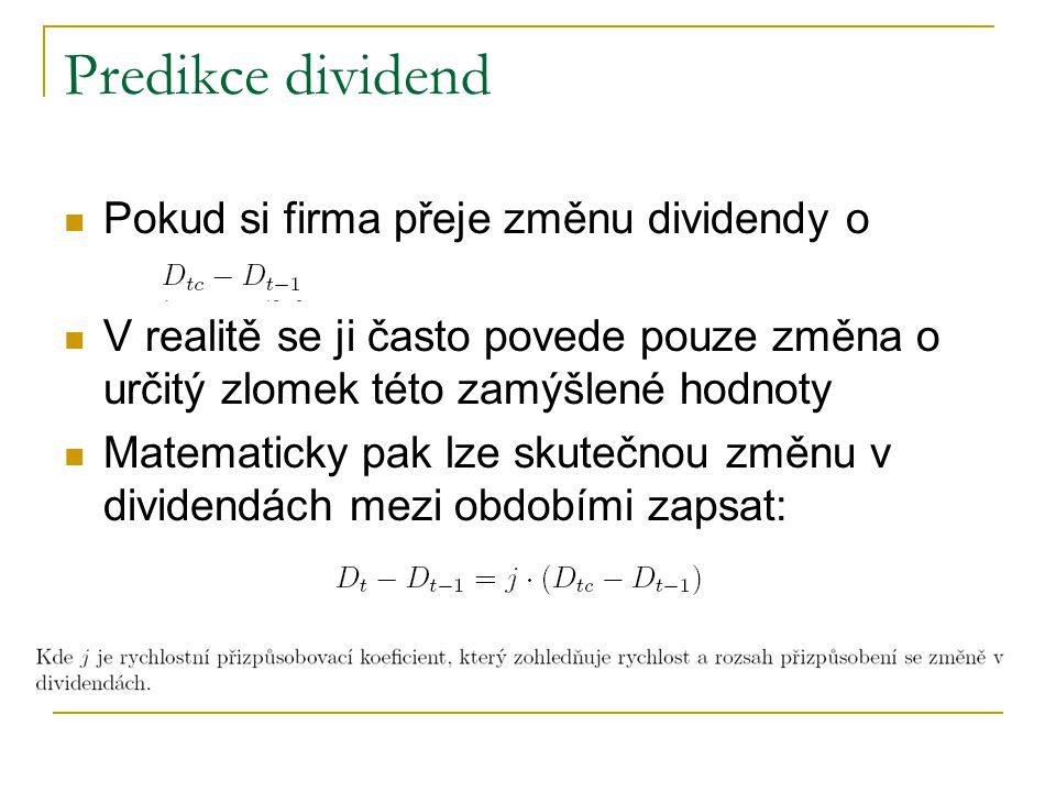 Predikce dividend Pokud si firma přeje změnu dividendy o V realitě se ji často povede pouze změna o určitý zlomek této zamýšlené hodnoty Matematicky p