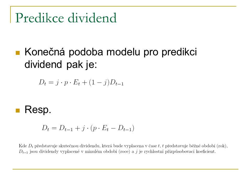 Předpoklady Gordonova modelu Veličina požadované výnosové míry > než veličina míry růstu dividend Dividendy se mění kontinuálně stále stejným tempem, které je vyjádřitelné prostřednictvím míry růstu dividend Požadovaná výnosová míra je konstantní Nekonečná doba držby akcie Informace o běžné dividendě nebo o očekávané dividendě