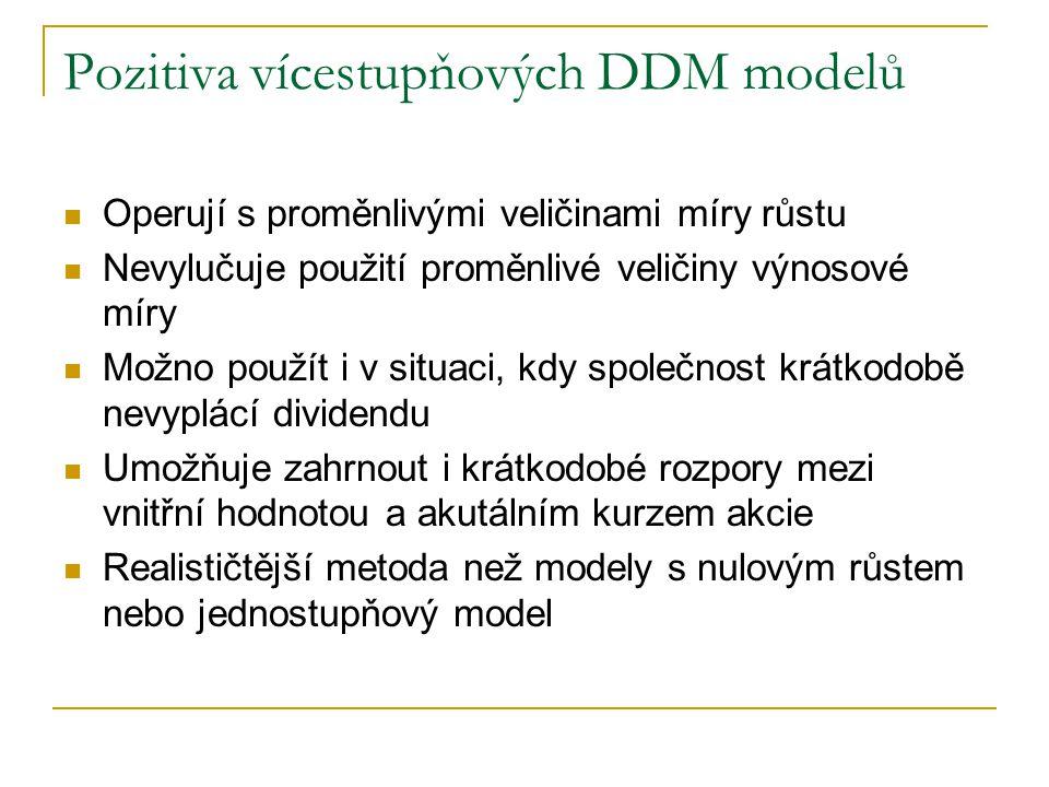 Pozitiva vícestupňových DDM modelů Operují s proměnlivými veličinami míry růstu Nevylučuje použití proměnlivé veličiny výnosové míry Možno použít i v