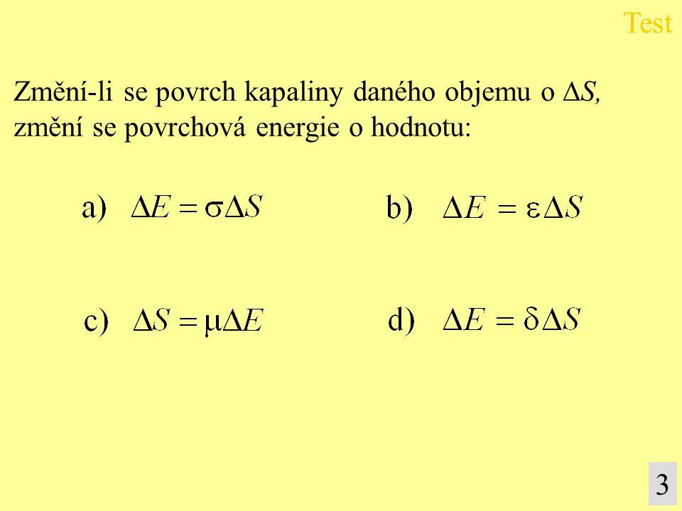 Změní-li se povrch kapaliny daného objemu o  S, změní se povrchová energie o hodnotu: Test 3