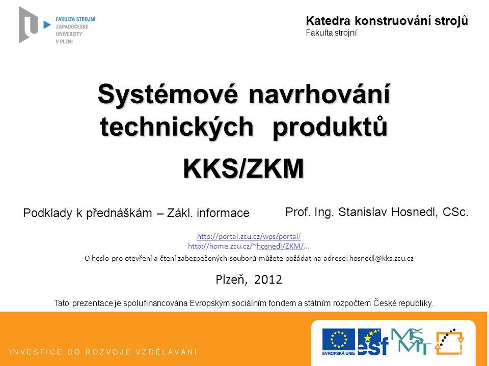 Katedra konstruování strojů Fakulta strojní Tato prezentace je spolufinancována Evropským sociálním fondem a státním rozpočtem České republiky. Systém