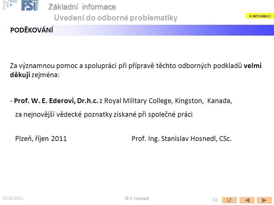 Za významnou pomoc a spolupráci při přípravě těchto odborných podkladů velmi děkuji zejména: - Prof. W. E. Ederovi, Dr.h.c. z Royal Military College,