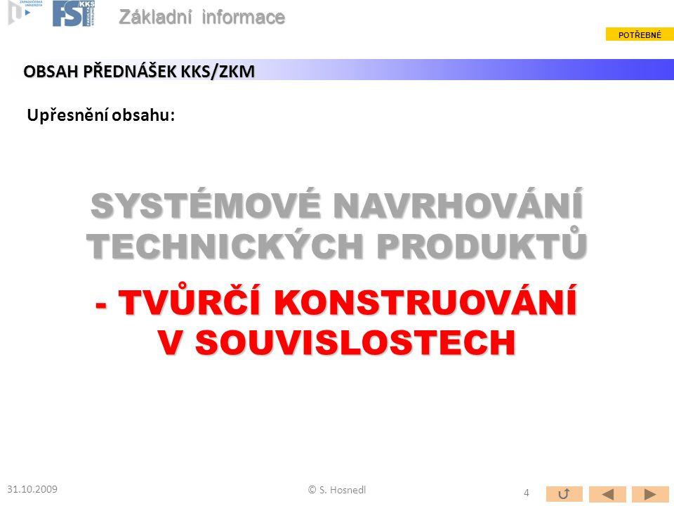 SYSTÉMOVÉ NAVRHOVÁNÍ TECHNICKÝCH PRODUKTŮ - TVŮRČÍ KONSTRUOVÁNÍ V SOUVISLOSTECH 31.10.2009 © S. Hosnedl OBSAH PŘEDNÁŠEK KKS/ZKM Upřesnění obsahu: 4 