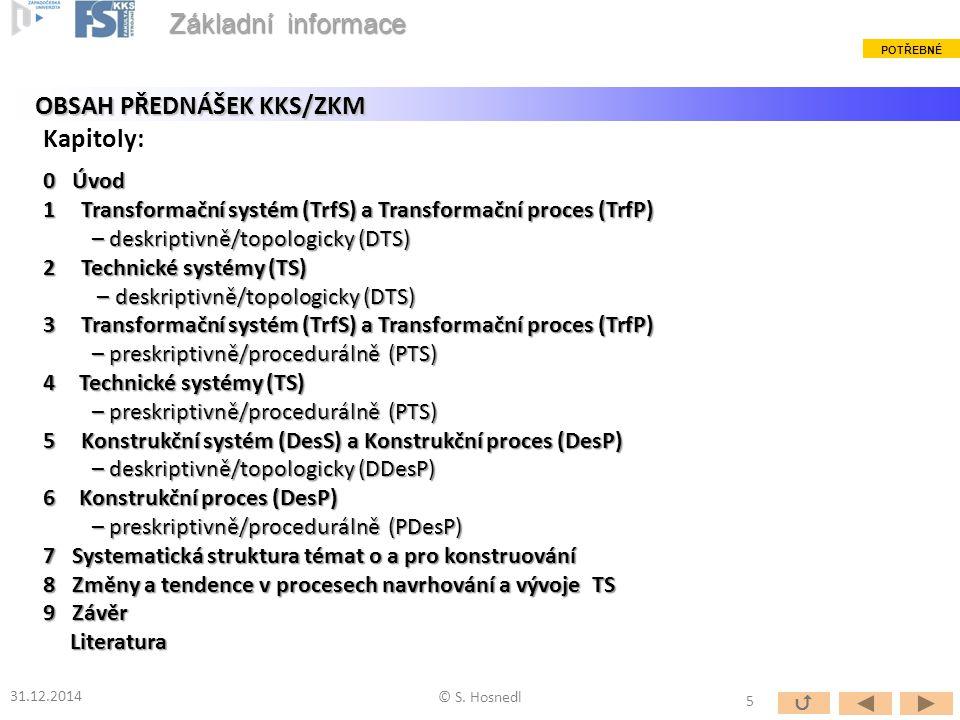 OBSAH PŘEDNÁŠEK KKS/ZKM 31.12.2014 © S. Hosnedl 0 Úvod 1Transformační systém (TrfS) a Transformační proces (TrfP) – deskriptivně/topologicky (DTS) – d