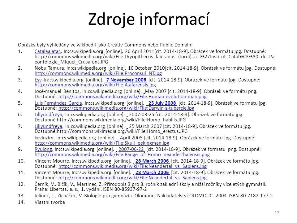 Zdroje informací Obrázky byly vyhledány ve wikipedii jako Creativ Commons nebo Public Domain: 1.Catalaalatac, In:cs.wikipedia.org [online]. 26 April 2