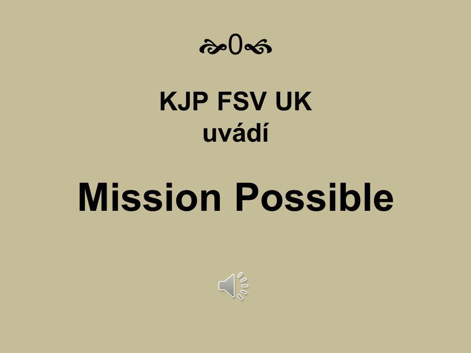 00 KJP FSV UK uvádí Mission Possible