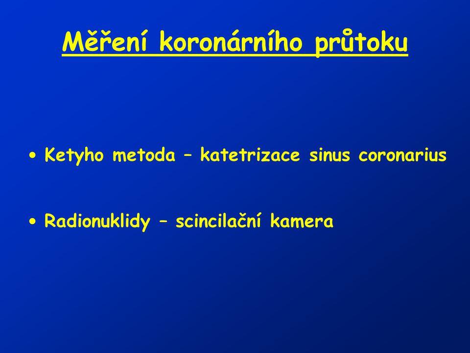 Měření koronárního průtoku Ketyho metoda – katetrizace sinus coronarius Radionuklidy – scincilační kamera