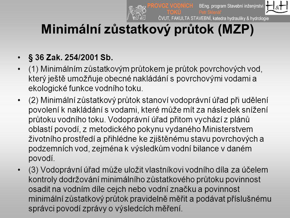 Minimální zůstatkový průtok (MZP) § 36 Zak. 254/2001 Sb. (1) Minimálním zůstatkovým průtokem je průtok povrchových vod, který ještě umožňuje obecné na
