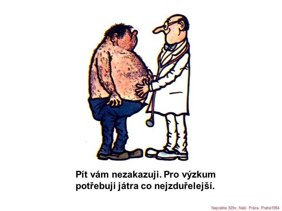 Pít vám nezakazuji. Pro výzkum potřebuji játra co nejzduřelejší. Neprakta 929x. Nakl. Práce, Praha1984