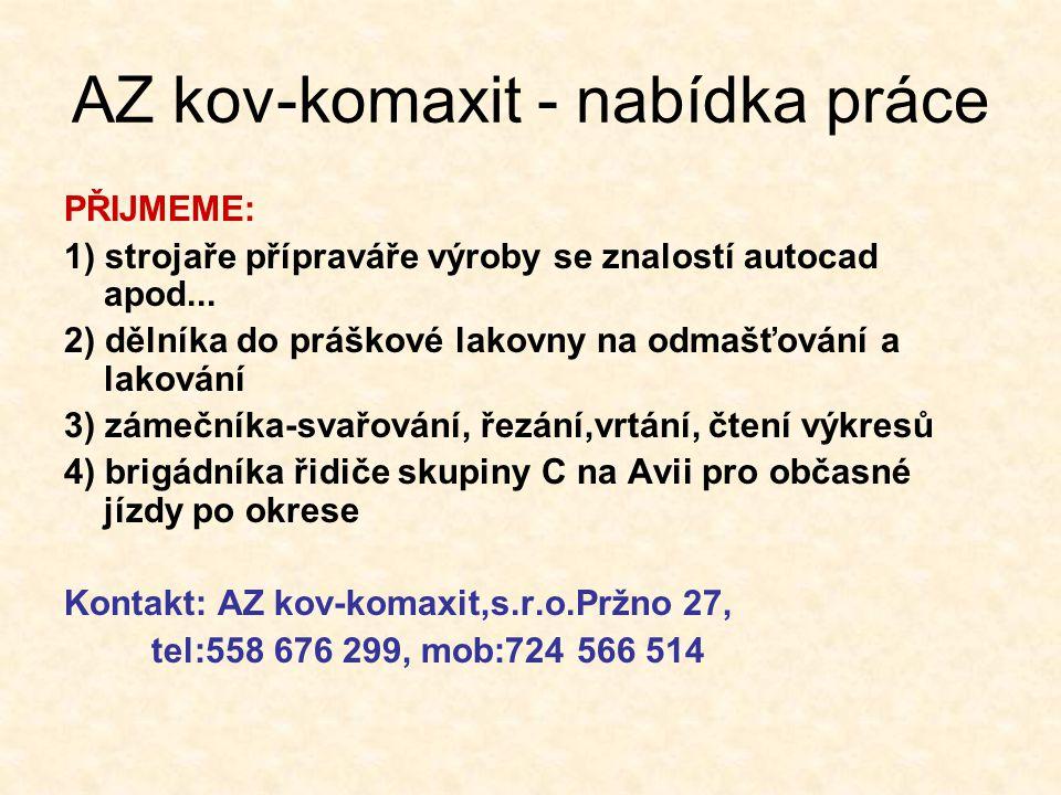 AZ kov-komaxit - nabídka práce PŘIJMEME: 1) strojaře přípraváře výroby se znalostí autocad apod...