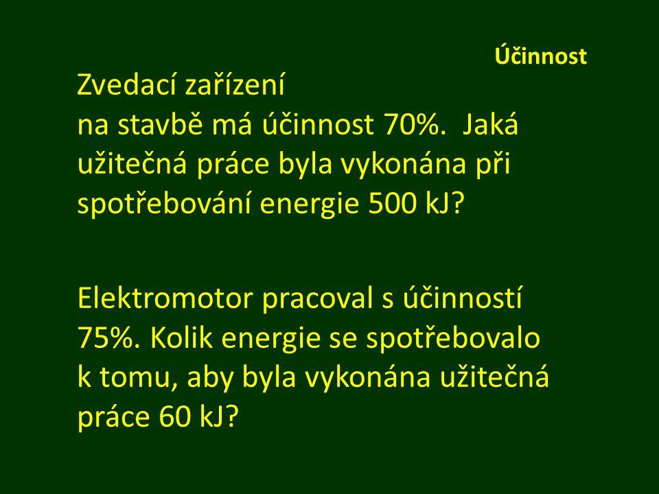 Účinnost Zvedací zařízení na stavbě má účinnost 70%. Jaká užitečná práce byla vykonána při spotřebování energie 500 kJ? Elektromotor pracoval s účinno