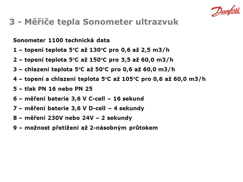 3 - Měřiče tepla Sonometer ultrazvuk Sonometer 1100 technická data 1 – topení teplota 5°C až 130°C pro 0,6 až 2,5 m3/h 2 – topení teplota 5°C až 150°C