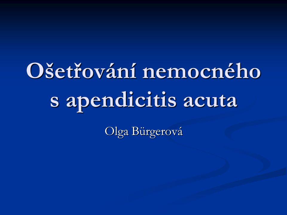 Ošetřování nemocného s apendicitis acuta Olga Bürgerová