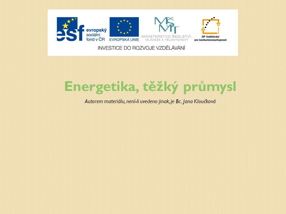 Energetika, těžký průmysl Autorem materiálu, není-li uvedeno jinak, je Bc. Jana Kloučková
