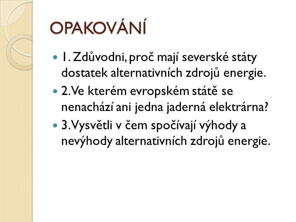 OPAKOVÁNÍ 1. Zdůvodni, proč mají severské státy dostatek alternativních zdrojů energie.