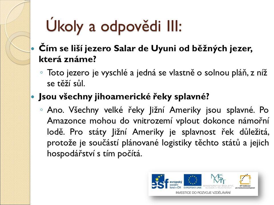 Úkoly a odpovědi III: Čím se liší jezero Salar de Uyuni od běžných jezer, která známe? ◦ Toto jezero je vyschlé a jedná se vlastně o solnou pláň, z ní