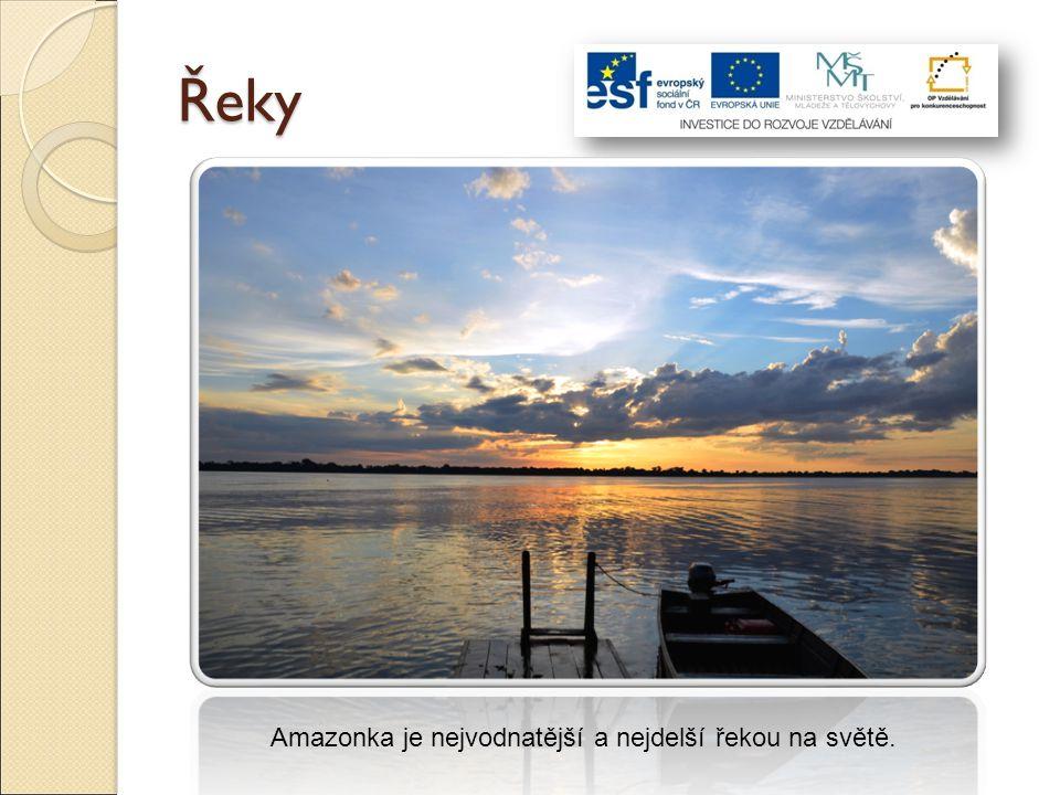 Řeky Amazonka je nejvodnatější a nejdelší řekou na světě.