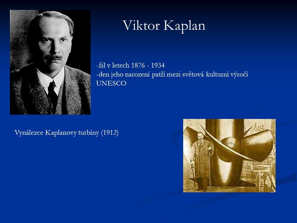 Viktor Kaplan -žil v letech 1876 - 1934 -den jeho narození patří mezi světová kulturní výročí UNESCO Vynálezce Kaplanovy turbíny (1912)