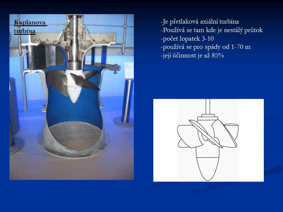 -Je přetlaková axiální turbína -Používá se tam kde je nestálý průtok -počet lopatek 3-10 -používá se pro spády od 1-70 m -její účinnost je až 85% Kaplanova turbína