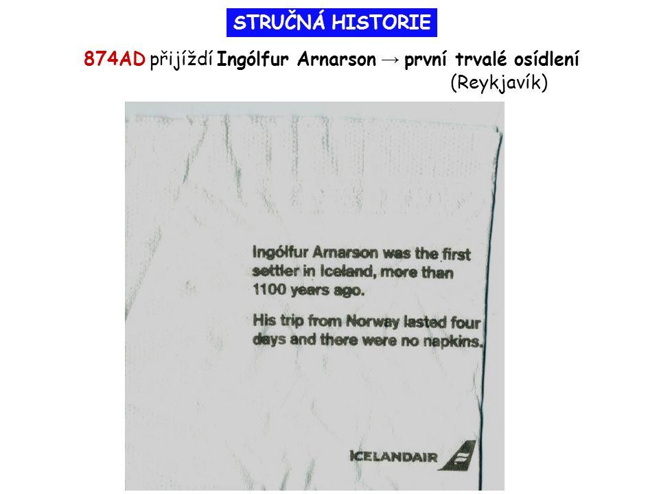STRUČNÁ HISTORIE 874AD přijíždí Ingólfur Arnarson → první trvalé osídlení (Reykjavík)