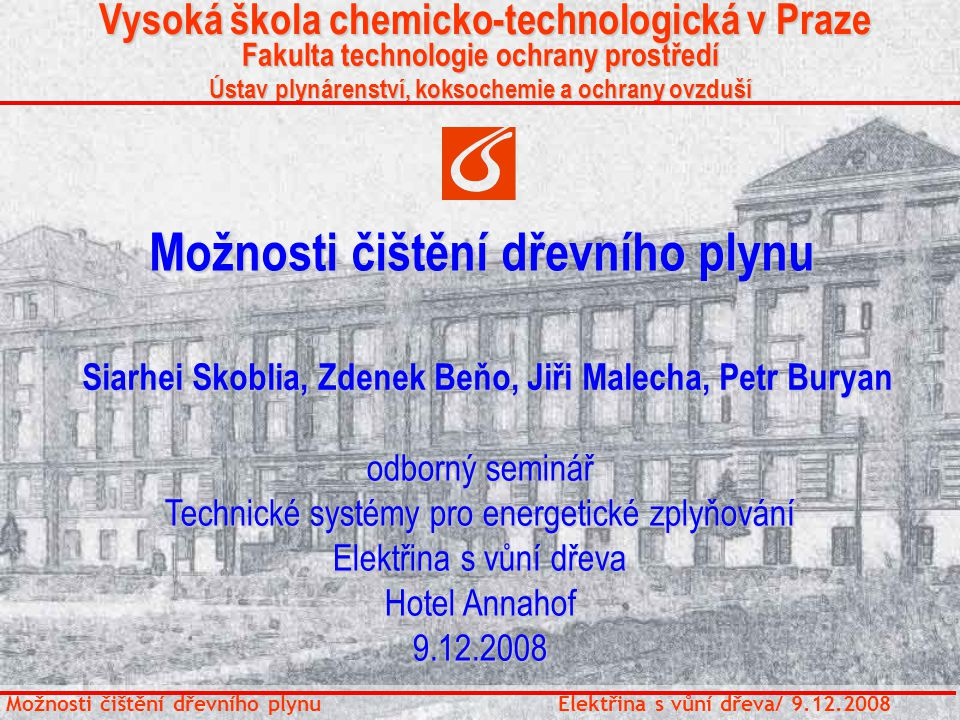 Možnosti čištění dřevního plynu Možnosti čištění dřevního plynu Vysoká škola chemicko-technologická v Praze Vysoká škola chemicko-technologická v Praz