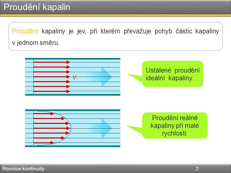 Proudění kapalin Rovnice kontinuity 2 Proudění kapaliny je jev, při kterém převažuje pohyb částic kapaliny v jednom směru.
